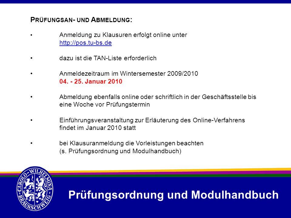Prüfungsordnung und Modulhandbuch P RÜFUNGSAN - UND A BMELDUNG : Anmeldung zu Klausuren erfolgt online unter http://pos.tu-bs.de http://pos.tu-bs.de d