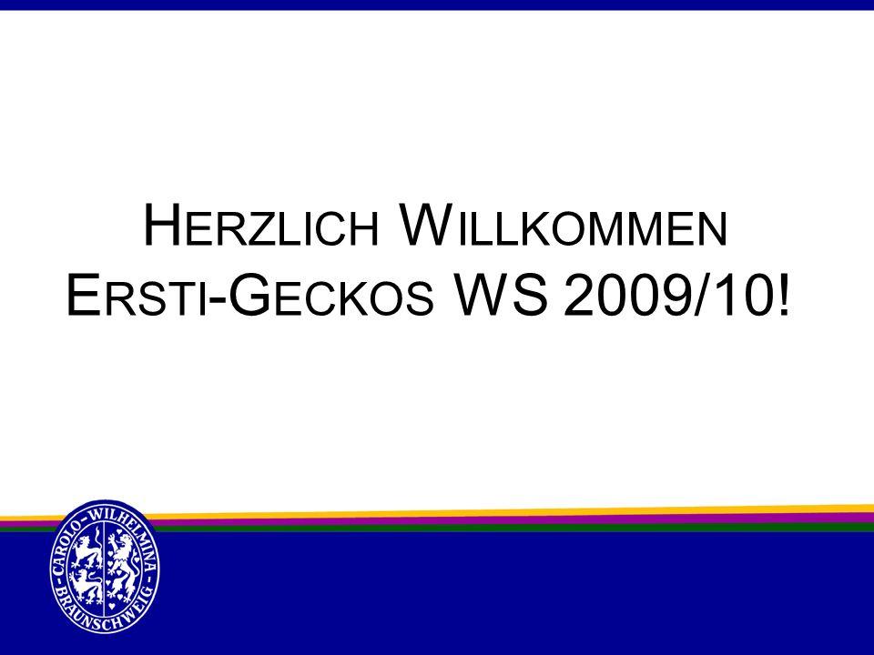 H ERZLICH W ILLKOMMEN E RSTI -G ECKOS WS 2009/10!