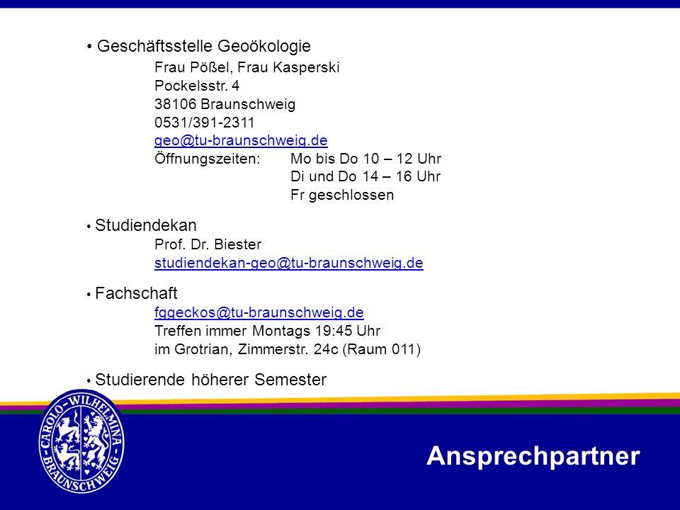 Ansprechpartner Geschäftsstelle Geoökologie Frau Pößel, Frau Kasperski Pockelsstr. 4 38106 Braunschweig 0531/391-2311 geo@tu-braunschweig.de Öffnungsz
