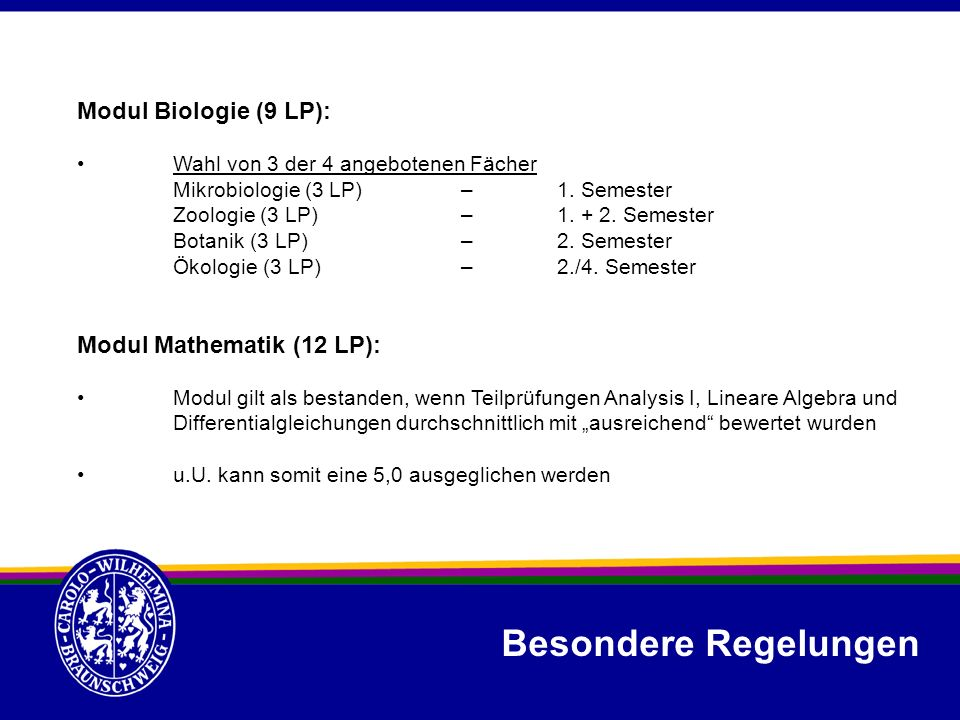 Modul Biologie (9 LP): Wahl von 3 der 4 angebotenen Fächer Mikrobiologie (3 LP)– 1. Semester Zoologie (3 LP)–1. + 2. Semester Botanik (3 LP)–2. Semest