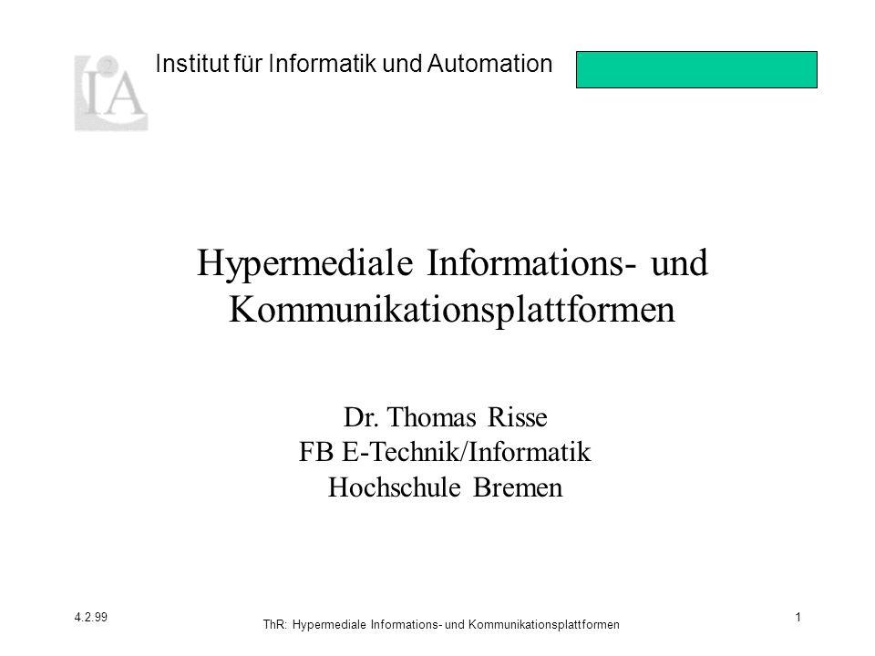 Institut für Informatik und Automation 4.2.99 ThR: Hypermediale Informations- und Kommunikationsplattformen 1 Hypermediale Informations- und Kommunikationsplattformen Dr.