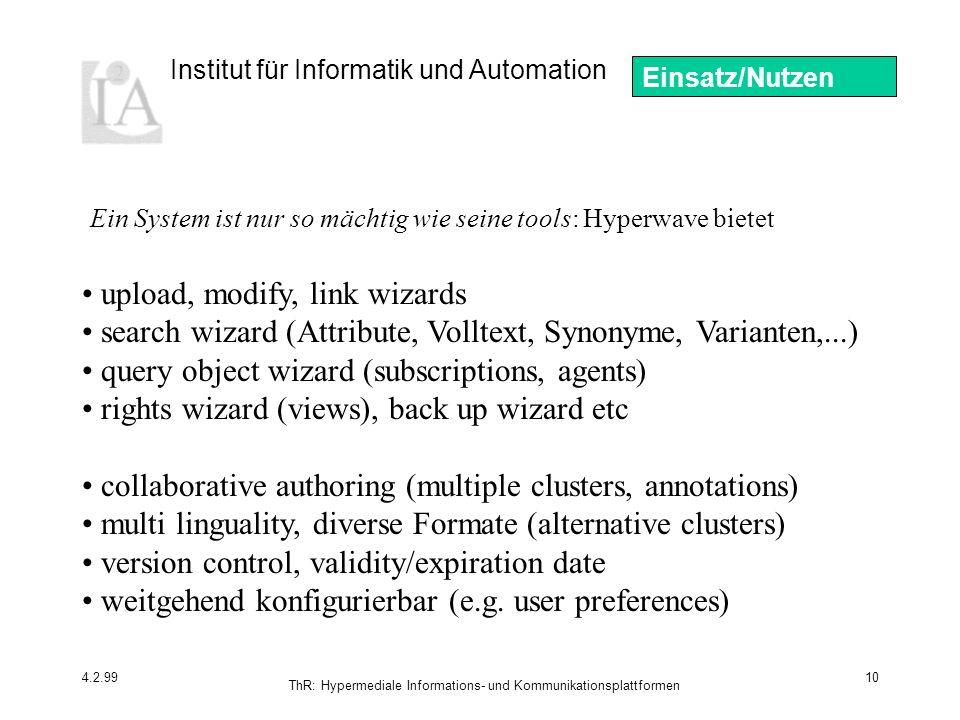 Institut für Informatik und Automation 4.2.99 ThR: Hypermediale Informations- und Kommunikationsplattformen 10 Einsatz/Nutzen Ein System ist nur so mä