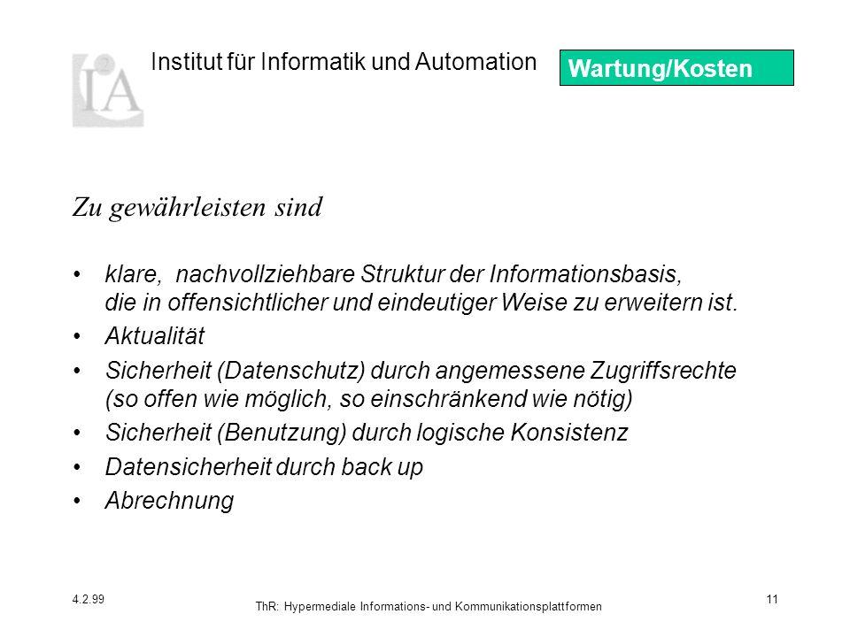 Institut für Informatik und Automation 4.2.99 ThR: Hypermediale Informations- und Kommunikationsplattformen 11 klare, nachvollziehbare Struktur der Informationsbasis, die in offensichtlicher und eindeutiger Weise zu erweitern ist.