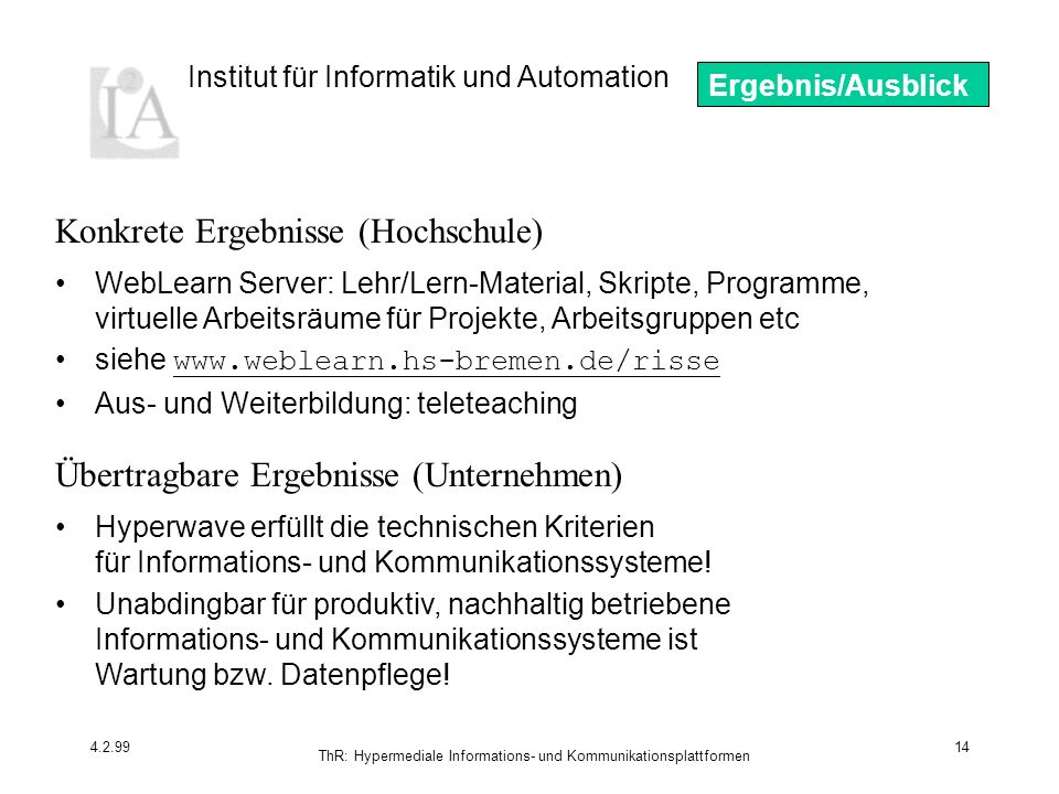 Institut für Informatik und Automation 4.2.99 ThR: Hypermediale Informations- und Kommunikationsplattformen 14 Hyperwave erfüllt die technischen Kriterien für Informations- und Kommunikationssysteme.