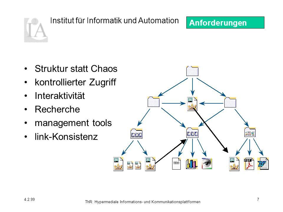 Institut für Informatik und Automation 4.2.99 ThR: Hypermediale Informations- und Kommunikationsplattformen 7 Struktur statt Chaos kontrollierter Zugriff Interaktivität Recherche management tools link-Konsistenz Anforderungen