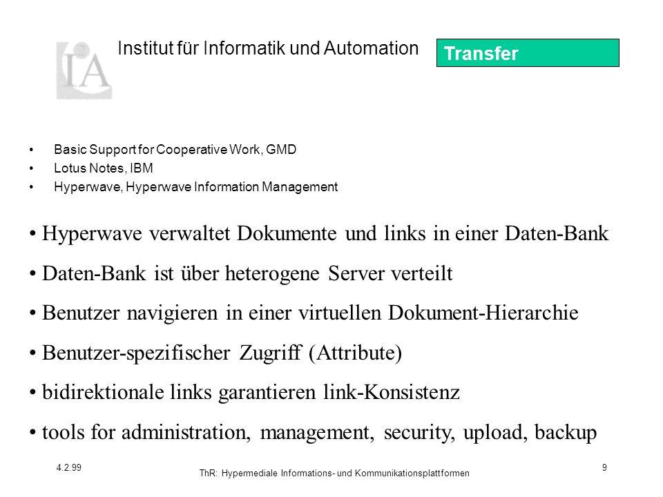 Institut für Informatik und Automation 4.2.99 ThR: Hypermediale Informations- und Kommunikationsplattformen 9 Basic Support for Cooperative Work, GMD