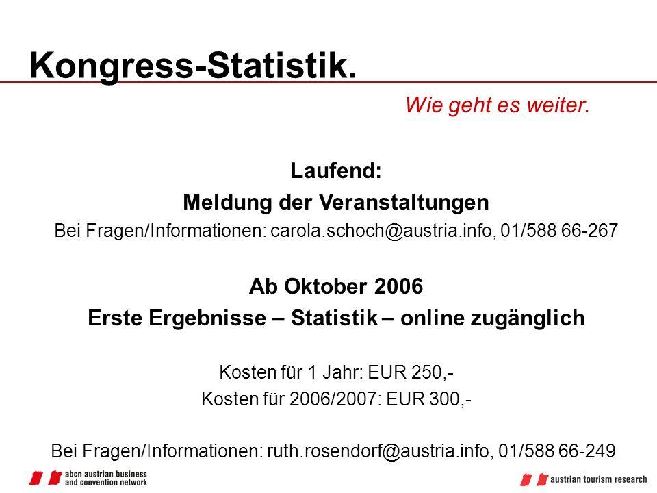 Kongress-Statistik. Wie geht es weiter. Laufend: Meldung der Veranstaltungen Bei Fragen/Informationen: carola.schoch@austria.info, 01/588 66-267 Ab Ok
