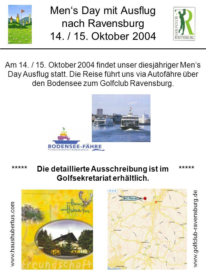 Mens Day mit Ausflug nach Ravensburg 14. / 15. Oktober 2004 Am 14. / 15. Oktober 2004 findet unser diesjähriger Mens Day Ausflug statt. Die Reise führ
