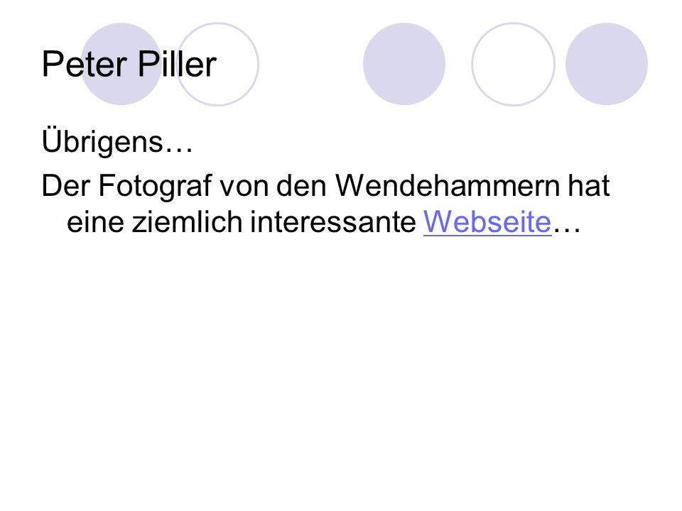Peter Piller Übrigens… Der Fotograf von den Wendehammern hat eine ziemlich interessante Webseite…Webseite