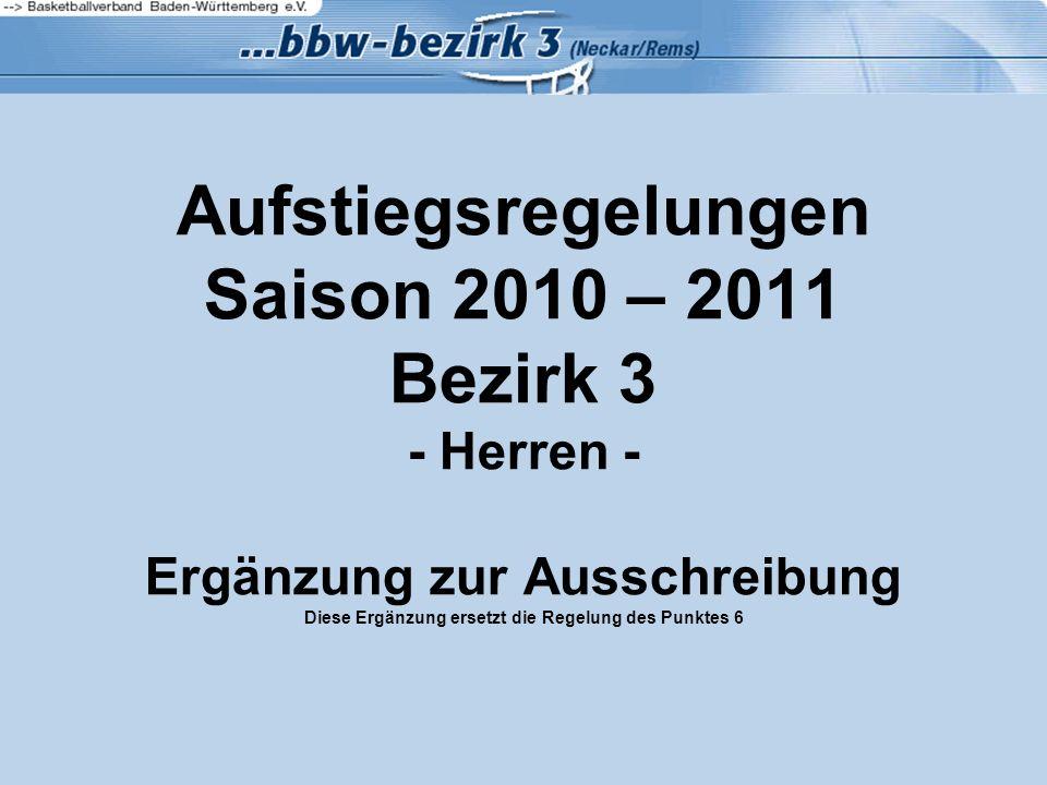 Aufstiegsregelungen Saison 2010 – 2011 Bezirk 3 - Herren - Ergänzung zur Ausschreibung Diese Ergänzung ersetzt die Regelung des Punktes 6