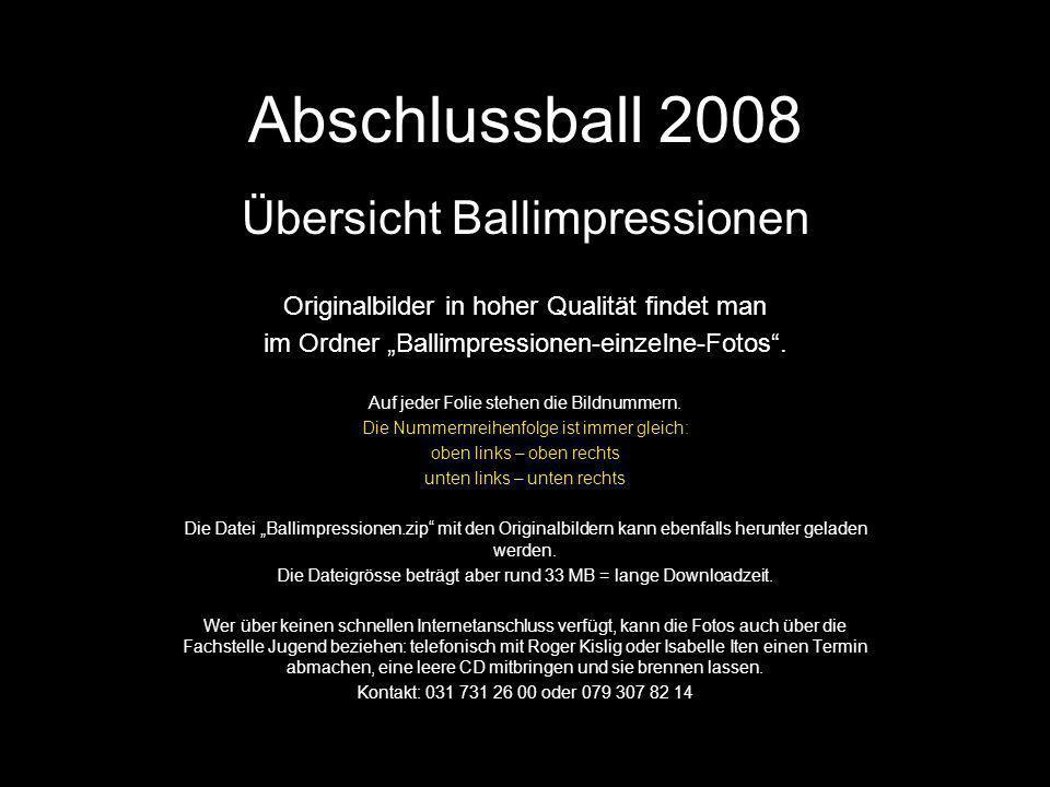 Abschlussball 2008 Übersicht Ballimpressionen Originalbilder in hoher Qualität findet man im Ordner Ballimpressionen-einzelne-Fotos.
