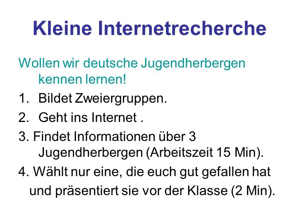 Kleine Internetrecherche Wollen wir deutsche Jugendherbergen kennen lernen! 1.Bildet Zweiergruppen. 2.Geht ins Internet. 3. Findet Informationen über