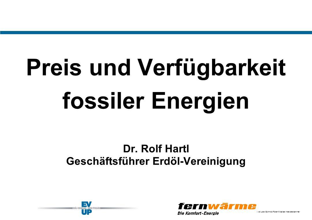 I: alluser/Schmidt/Folien/Walliser Handelskammer Preis und Verfügbarkeit fossiler Energien Dr. Rolf Hartl Geschäftsführer Erdöl-Vereinigung
