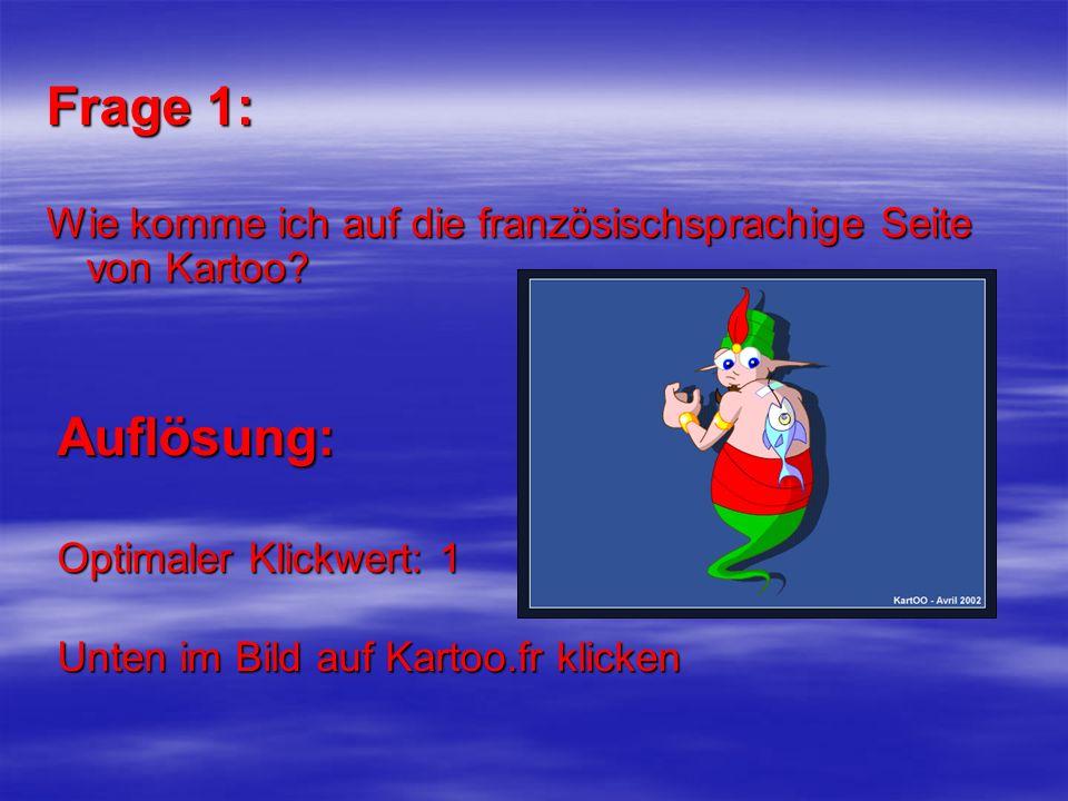 Frage 1: Wie komme ich auf die französischsprachige Seite von Kartoo? Auflösung: Optimaler Klickwert: 1 Unten im Bild auf Kartoo.fr klicken