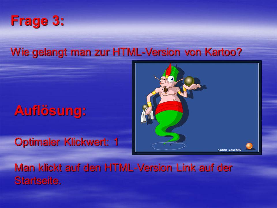 Frage 3: Wie gelangt man zur HTML-Version von Kartoo? Auflösung: Optimaler Klickwert: 1 Man klickt auf den HTML-Version Link auf der Startseite.