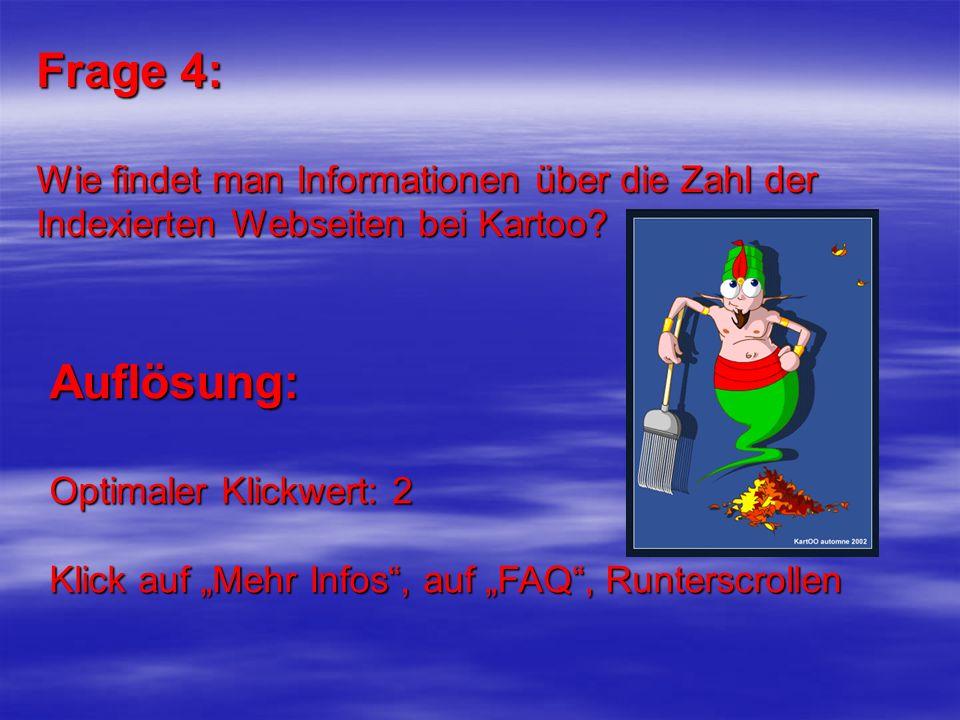 Frage 4: Wie findet man Informationen über die Zahl der Indexierten Webseiten bei Kartoo? Auflösung: Optimaler Klickwert: 2 Klick auf Mehr Infos, auf