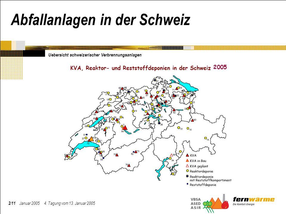 Abfallanlagen in der Schweiz 2/11 Januar 2005 4. Tagung vom 13. Januar 2005 Uebersicht schweizerischer Verbrennungsanlagen 2005