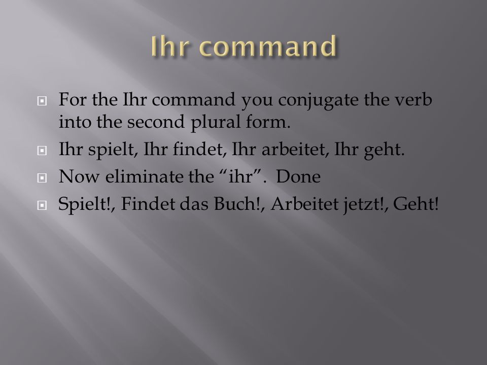 For the Ihr command you conjugate the verb into the second plural form.
