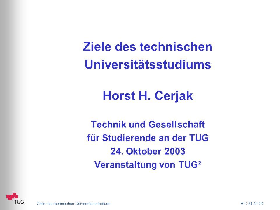 Ziele des technischen Universitätsstudiums H.C.24.10.03 Berufsbild des Ingenieurs Verantwortung übernehmen für Lösungen der Probleme der Gesellschaft