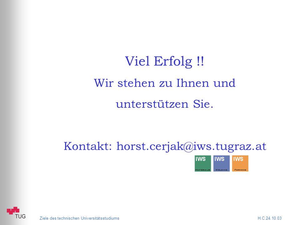 Ziele des technischen Universitätsstudiums H.C.24.10.03 Viel Erfolg !.