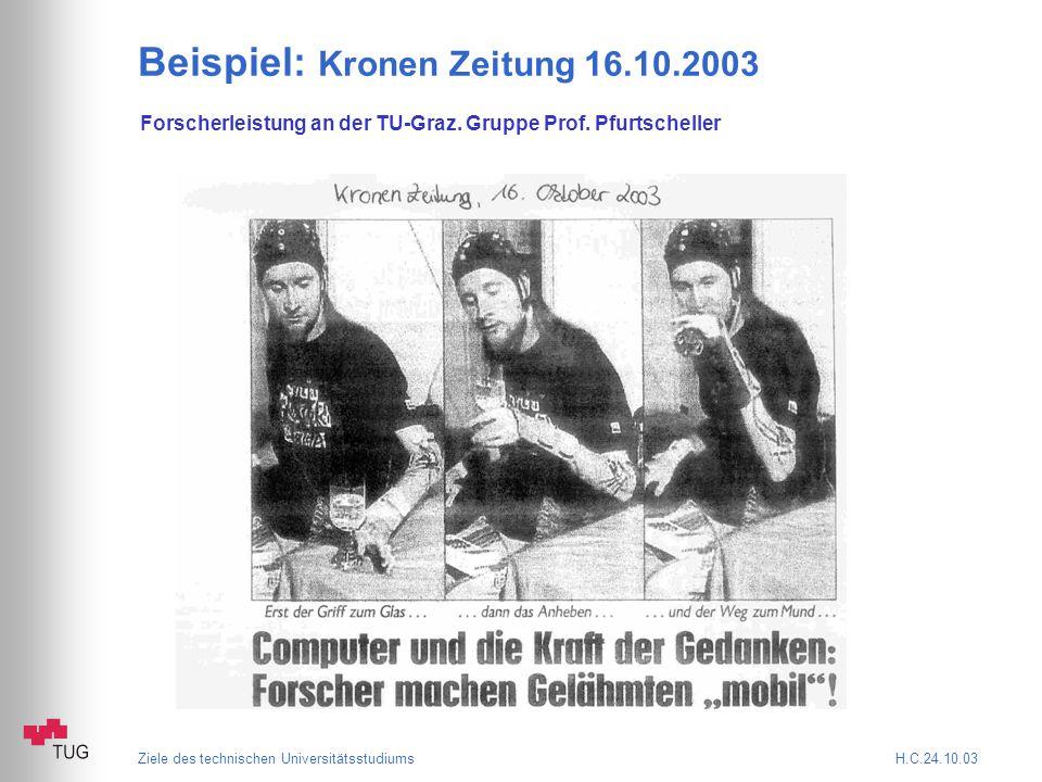 Ziele des technischen Universitätsstudiums H.C.24.10.03 Beispiel: Kronen Zeitung 16.10.2003 Forscherleistung an der TU-Graz.