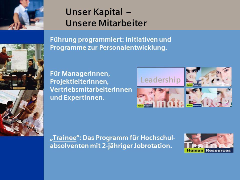 Unser Kapital – Unsere Mitarbeiter Trainee: Das Programm für Hochschul- absolventen mit 2-jähriger Jobrotation. Leadership Für ManagerInnen, Projektle
