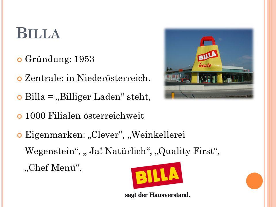 B ILLA Gründung: 1953 Zentrale: in Niederösterreich. Billa = Billiger Laden steht, 1000 Filialen österreichweit Eigenmarken: Clever, Weinkellerei Wege