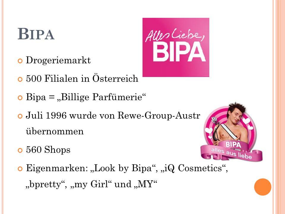 B IPA Drogeriemarkt 500 Filialen in Österreich Bipa = Billige Parfümerie Juli 1996 wurde von Rewe-Group-Austria übernommen 560 Shops Eigenmarken: Look by Bipa, iQ Cosmetics, bpretty, my Girl und MY