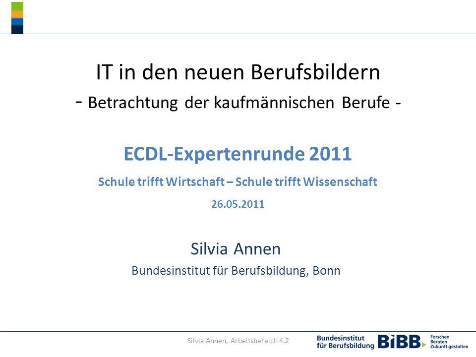 Silvia Annen, Arbeitsbereich 4.2 IT in den neuen Berufsbildern - Betrachtung der kaufmännischen Berufe - Silvia Annen Bundesinstitut für Berufsbildung