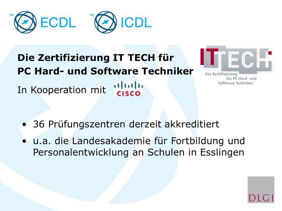 Die Zertifizierung IT TECH für PC Hard- und Software Techniker In Kooperation mit 36 Prüfungszentren derzeit akkreditiert u.a. die Landesakademie für