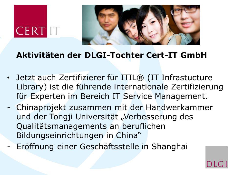 Aktivitäten der DLGI-Tochter Cert-IT GmbH Jetzt auch Zertifizierer für ITIL® (IT Infrastucture Library) ist die führende internationale Zertifizierung