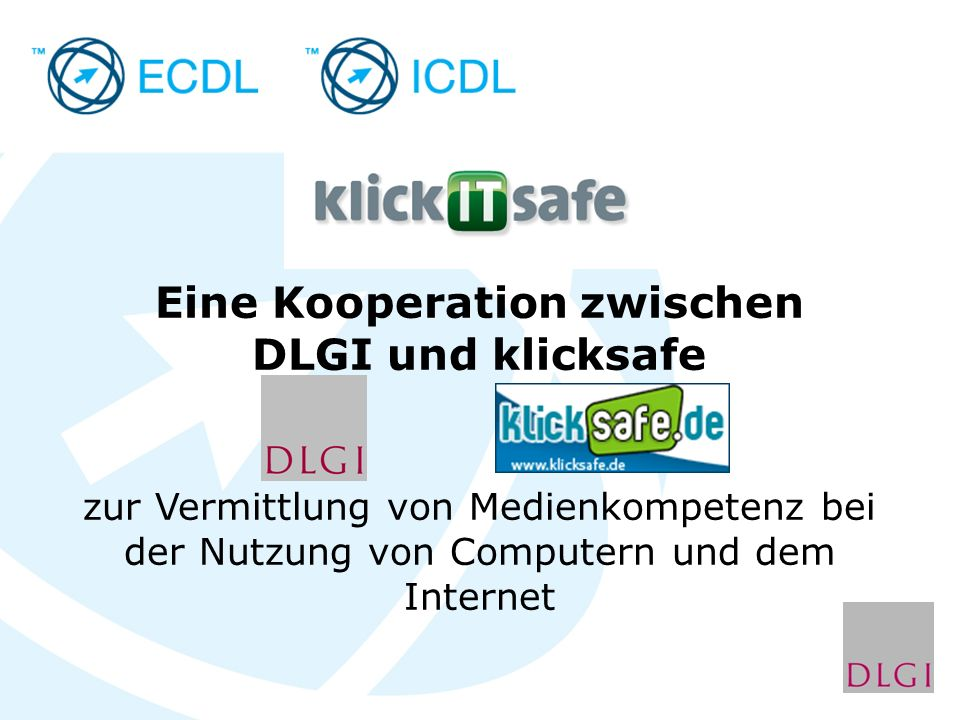 Eine Kooperation zwischen DLGI und klicksafe zur Vermittlung von Medienkompetenz bei der Nutzung von Computern und dem Internet