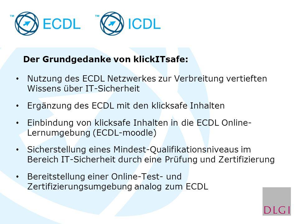 Nutzung des ECDL Netzwerkes zur Verbreitung vertieften Wissens über IT-Sicherheit Ergänzung des ECDL mit den klicksafe Inhalten Einbindung von klicksa