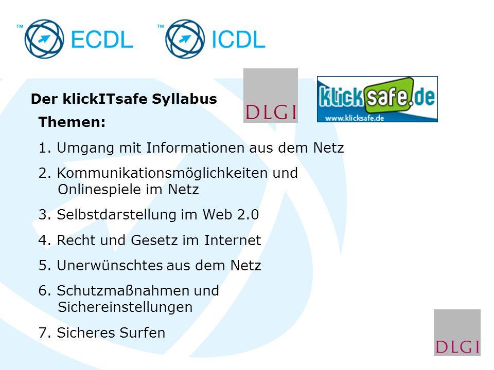 Der klickITsafe Syllabus Themen: 1. Umgang mit Informationen aus dem Netz 2. Kommunikationsmöglichkeiten und Onlinespiele im Netz 3. Selbstdarstellung