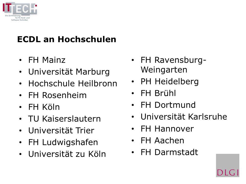 ECDL an Hochschulen FH Mainz Universität Marburg Hochschule Heilbronn FH Rosenheim FH Köln TU Kaiserslautern Universität Trier FH Ludwigshafen Univers