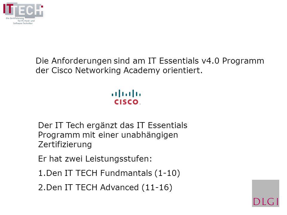 Die Anforderungen sind am IT Essentials v4.0 Programm der Cisco Networking Academy orientiert. Der IT Tech ergänzt das IT Essentials Programm mit eine