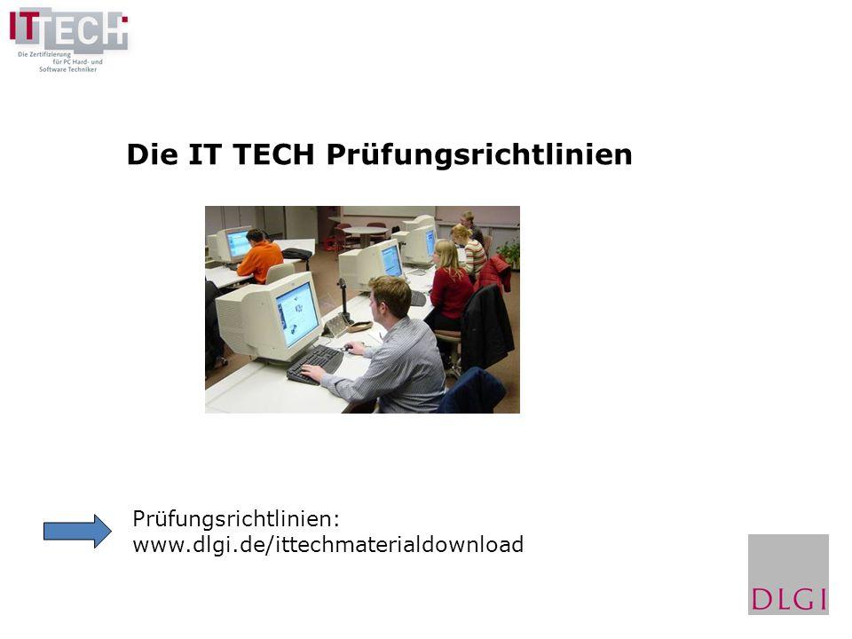 Die IT TECH Prüfungsrichtlinien Prüfungsrichtlinien: www.dlgi.de/ittechmaterialdownload