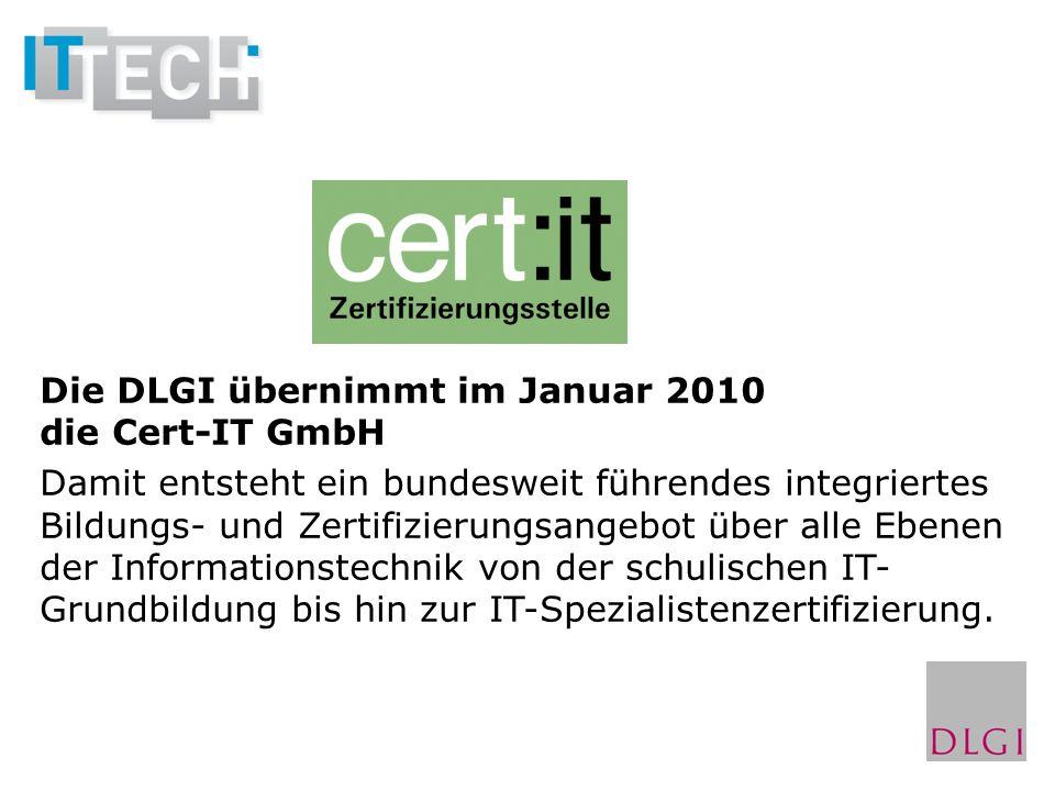 Die DLGI übernimmt im Januar 2010 die Cert-IT GmbH Damit entsteht ein bundesweit führendes integriertes Bildungs- und Zertifizierungsangebot über alle