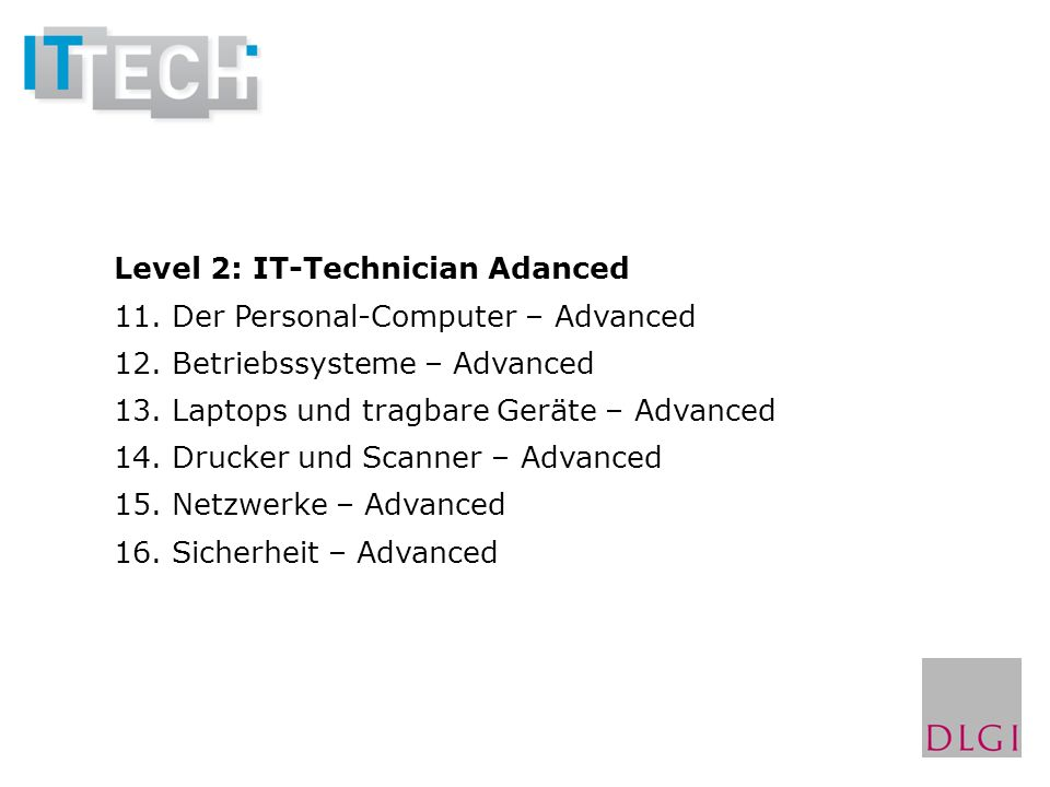Level 2: IT-Technician Adanced 11. Der Personal-Computer – Advanced 12.
