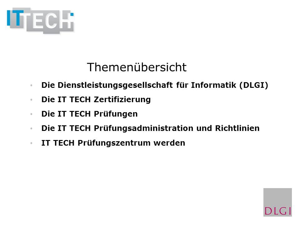 Themenübersicht Die Dienstleistungsgesellschaft für Informatik (DLGI) Die IT TECH Zertifizierung Die IT TECH Prüfungen Die IT TECH Prüfungsadministrat