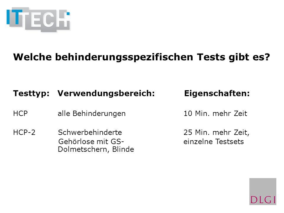 Welche behinderungsspezifischen Tests gibt es? Testtyp: Verwendungsbereich: Eigenschaften: HCPalle Behinderungen10 Min. mehr Zeit HCP-2 Schwerbehinder