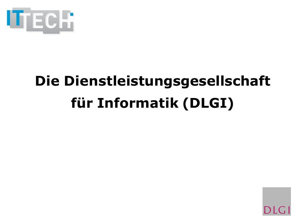Die Dienstleistungsgesellschaft für Informatik (DLGI)