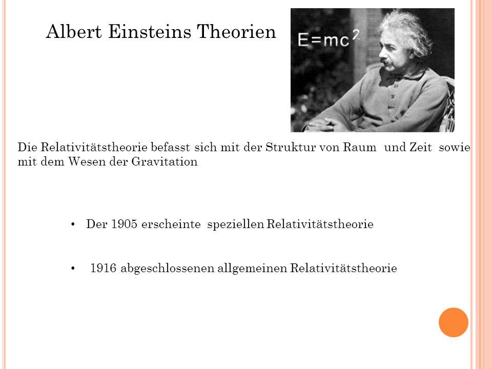 Die Relativitätstheorie befasst sich mit der Struktur von Raum und Zeit sowie mit dem Wesen der Gravitation Albert Einsteins Theorien Der 1905 erschei