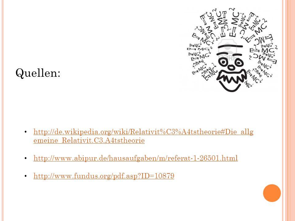 Quellen: http://de.wikipedia.org/wiki/Relativit%C3%A4tstheorie#Die_allg emeine_Relativit.C3.A4tstheorie http://de.wikipedia.org/wiki/Relativit%C3%A4ts