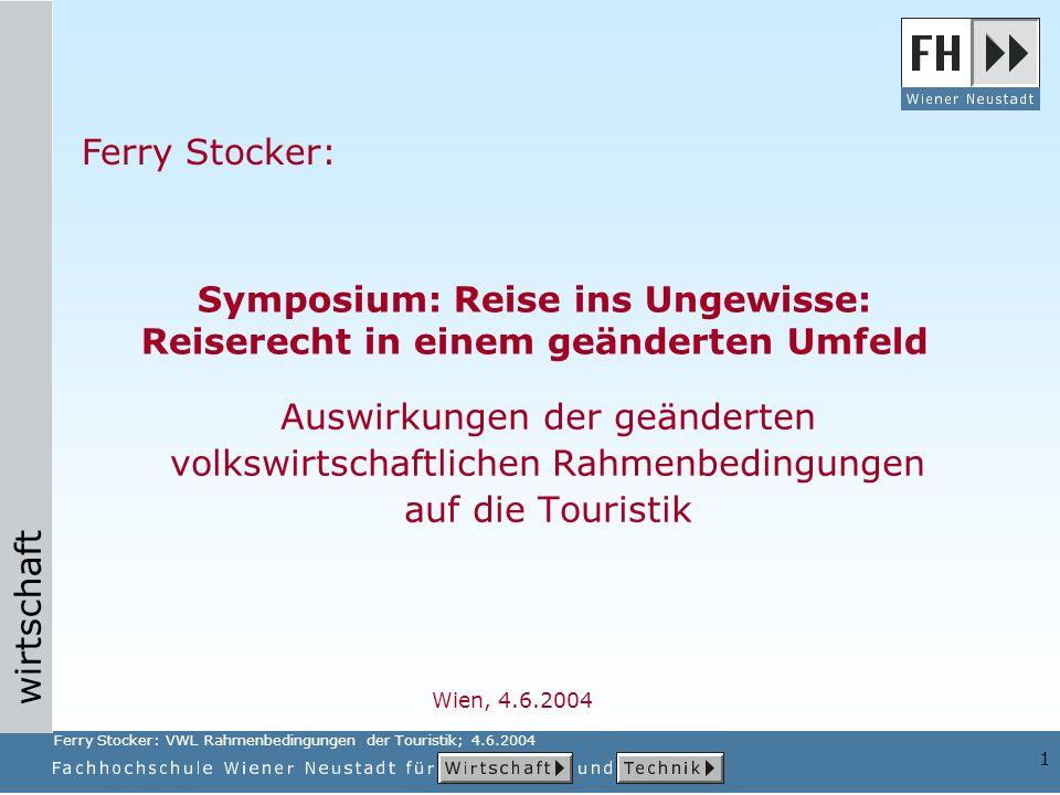wirtschaft 1 Auswirkungen der geänderten volkswirtschaftlichen Rahmenbedingungen auf die Touristik Ferry Stocker: Symposium: Reise ins Ungewisse: Reis
