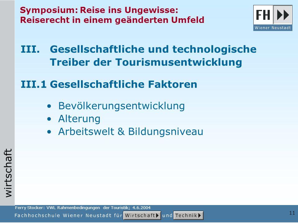 wirtschaft 11 Symposium: Reise ins Ungewisse: Reiserecht in einem geänderten Umfeld III.Gesellschaftliche und technologische Treiber der Tourismusentw