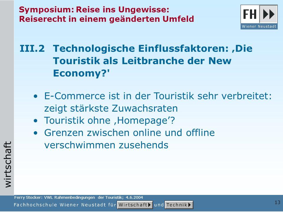 wirtschaft 13 Symposium: Reise ins Ungewisse: Reiserecht in einem geänderten Umfeld Grenzen zwischen online und offline verschwimmen zusehends III.2Te