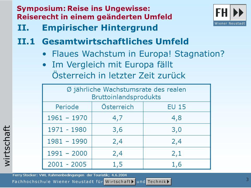 wirtschaft 3 Symposium: Reise ins Ungewisse: Reiserecht in einem geänderten Umfeld II.Empirischer Hintergrund II.1Gesamtwirtschaftliches Umfeld Flaues Wachstum in Europa.