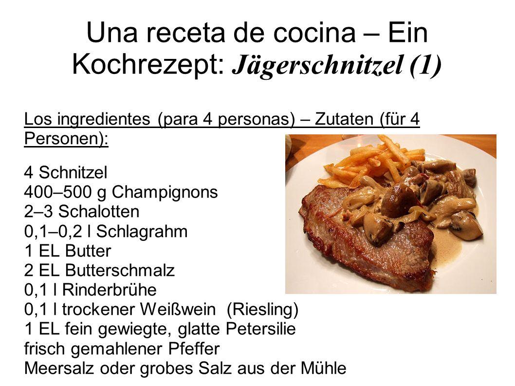 Una receta de cocina – Ein Kochrezept: Jägerschnitzel (1) Los ingredientes (para 4 personas) – Zutaten (für 4 Personen): 4 Schnitzel 400–500 g Champig