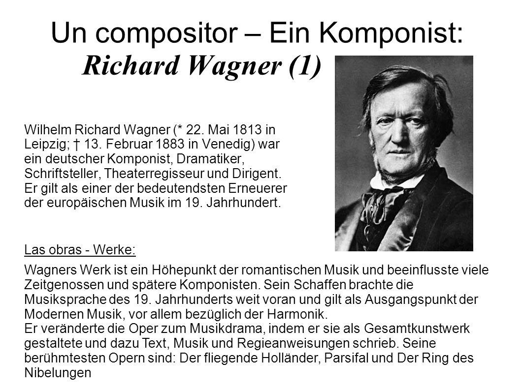 Un compositor – Ein Komponist: Richard Wagner (1) Wilhelm Richard Wagner (* 22. Mai 1813 in Leipzig; 13. Februar 1883 in Venedig) war ein deutscher Ko